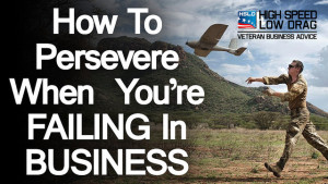How to persevere When You're Failing in Business