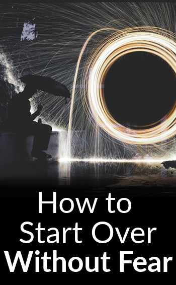 How to Start Over Without Fear1